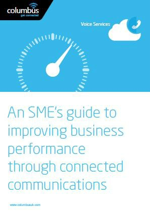 An SME's Guide to improving business performance through connected communications from Columbus UK.
